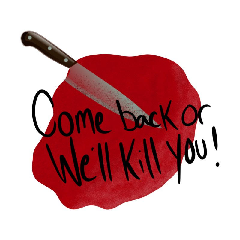 Come Back or We'll Kill You! by Serial Chillers Podcast