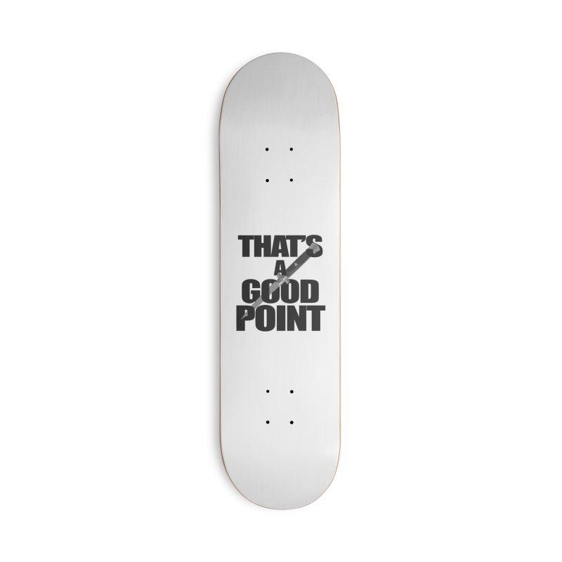 GOOD POINT! Accessories Skateboard by SHADEPRINT.DESIGN