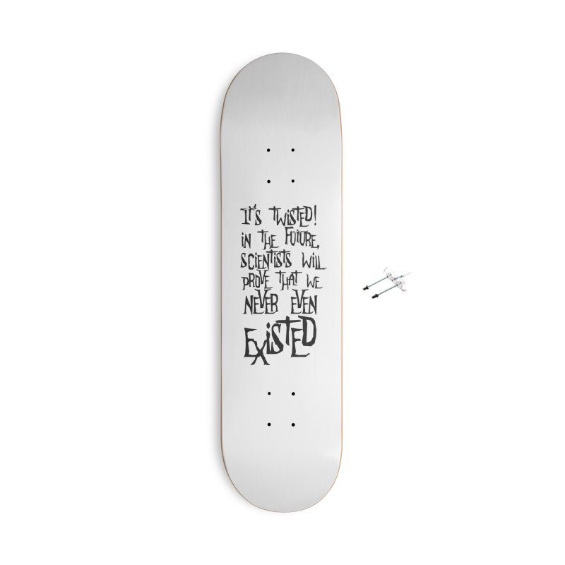It'S TwiSteD Accessories Skateboard by SHADEPRINT.DESIGN