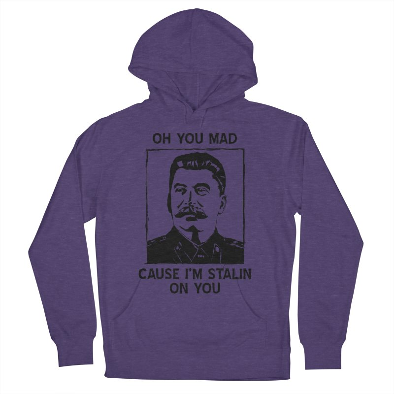 Oh you mad cuz i'm Stalin on you Women's French Terry Pullover Hoody by Shadeprint's Artist Shop