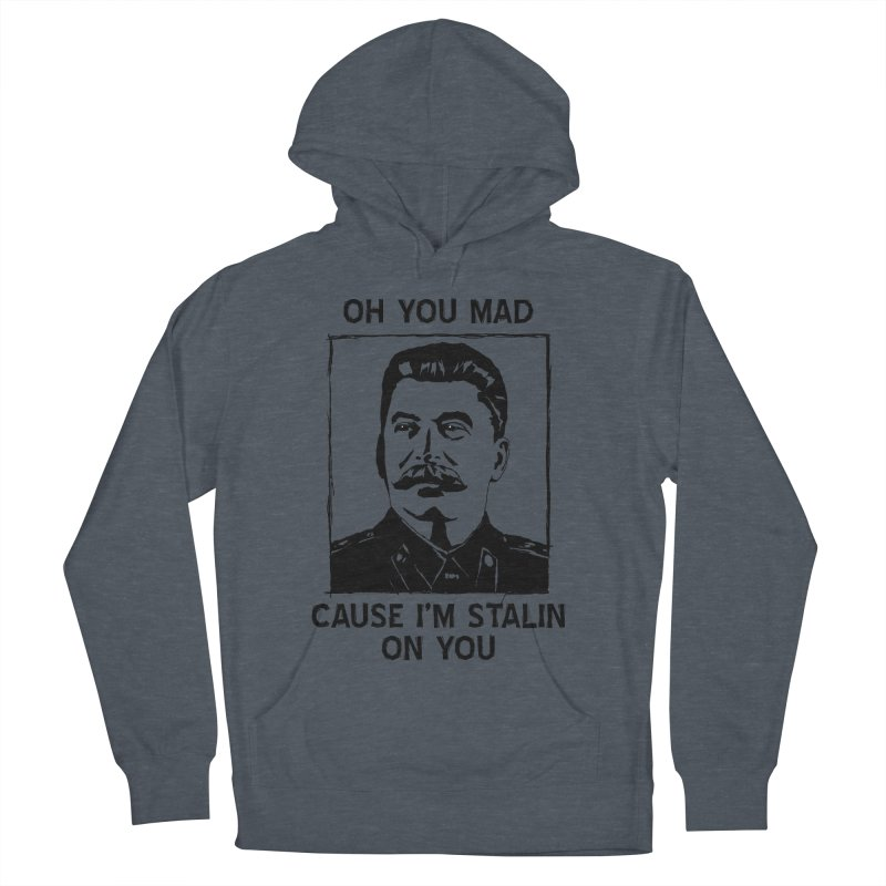 Oh you mad cuz i'm Stalin on you Women's Pullover Hoody by Shadeprint's Artist Shop
