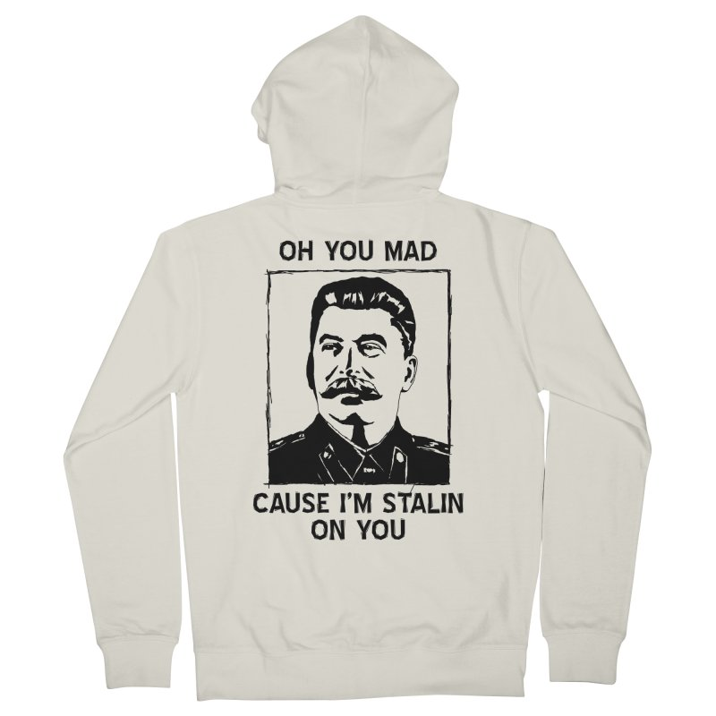 Oh you mad cuz i'm Stalin on you Women's Zip-Up Hoody by Shadeprint's Artist Shop