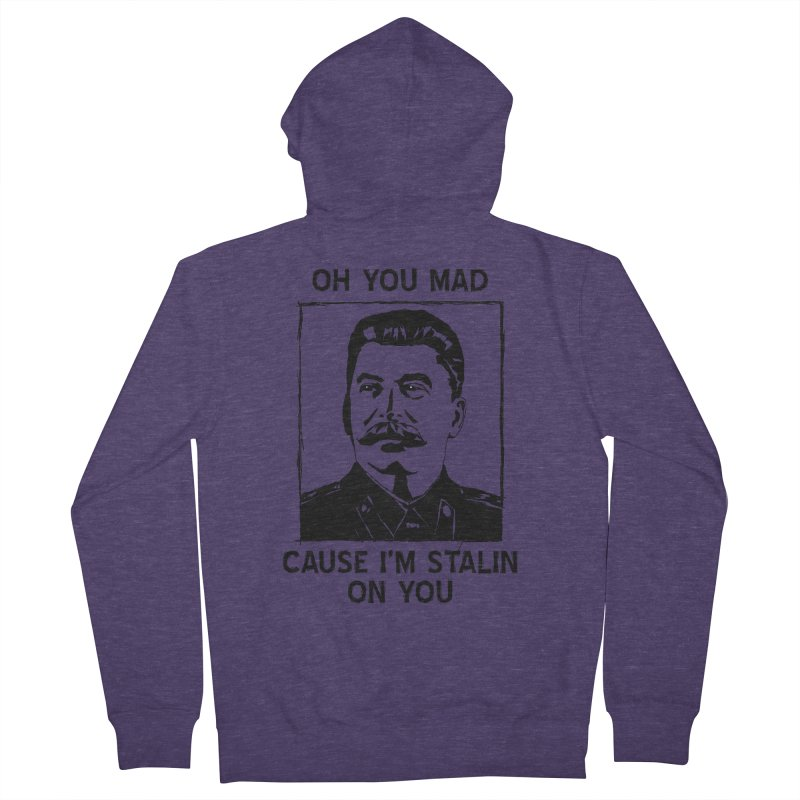 Oh you mad cuz i'm Stalin on you Men's French Terry Zip-Up Hoody by Shadeprint's Artist Shop