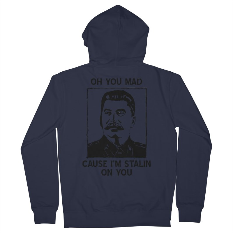 Oh you mad cuz i'm Stalin on you Men's Zip-Up Hoody by Shadeprint's Artist Shop