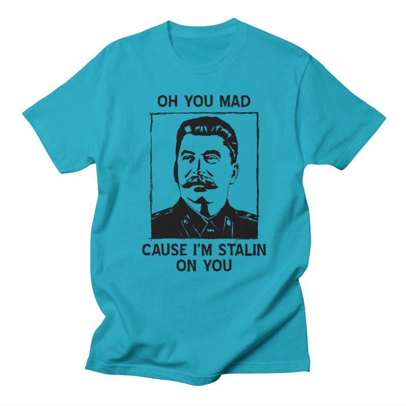 Oh you mad cuz i'm Stalin on you Men's Regular T-Shirt by Shadeprint's Artist Shop