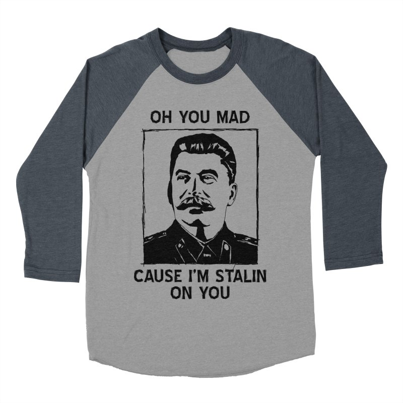 Oh you mad cuz i'm Stalin on you Women's Baseball Triblend T-Shirt by Shadeprint's Artist Shop