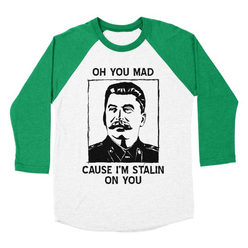 Oh you mad cuz i'm Stalin on you Men's Baseball Triblend T-Shirt by Shadeprint's Artist Shop