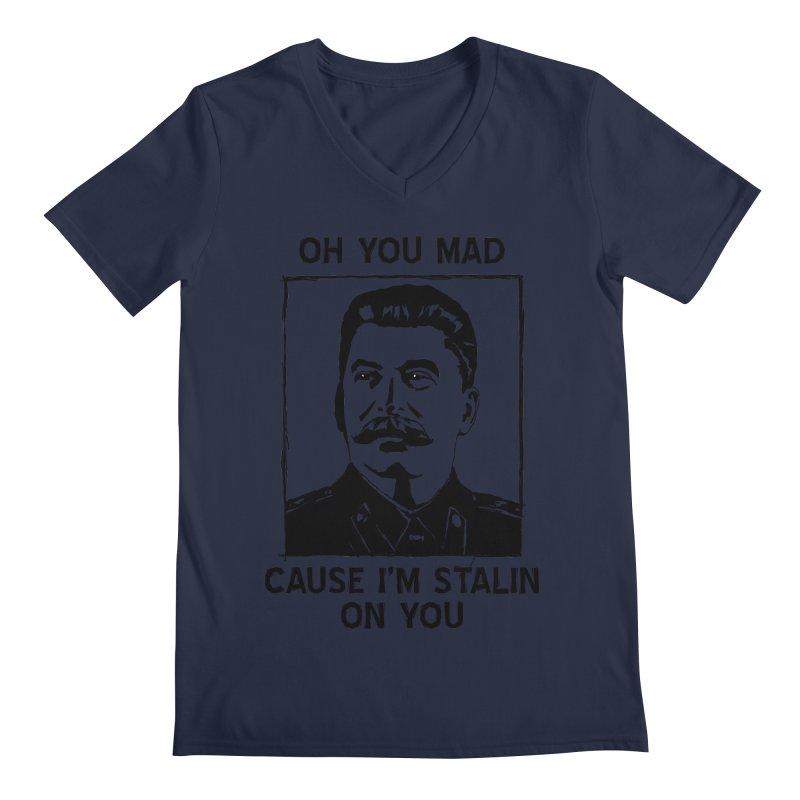 Oh you mad cuz i'm Stalin on you Men's Regular V-Neck by Shadeprint's Artist Shop
