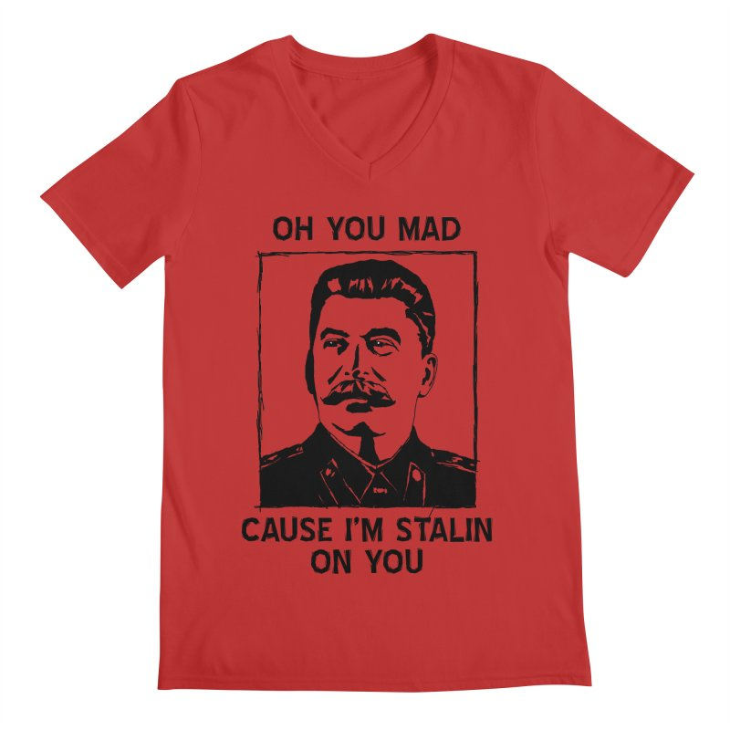 Oh you mad cuz i'm Stalin on you Men's V-Neck by Shadeprint's Artist Shop