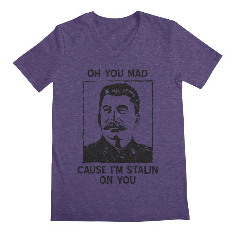 Oh you mad cuz i'm Stalin on you Men's V-Neck by Shadeprint's Artist Shop