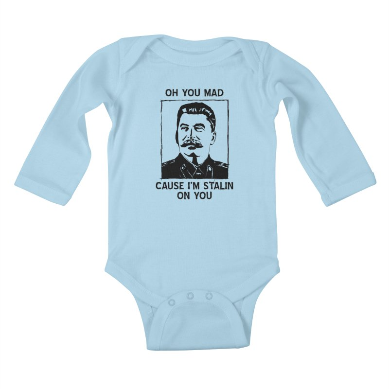 Oh you mad cuz i'm Stalin on you Kids Baby Longsleeve Bodysuit by Shadeprint's Artist Shop