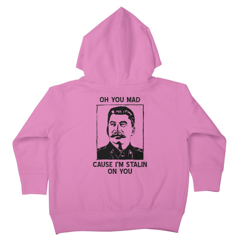 Oh you mad cuz i'm Stalin on you Kids Toddler Zip-Up Hoody by Shadeprint's Artist Shop