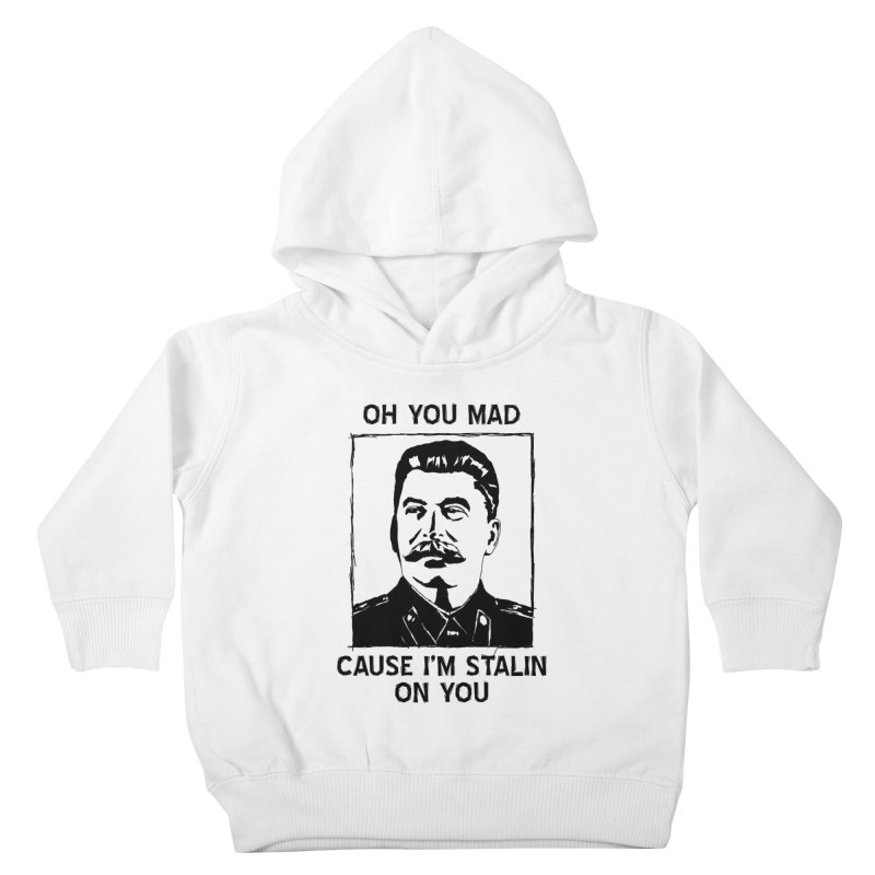 Oh you mad cuz i'm Stalin on you Kids Toddler Pullover Hoody by Shadeprint's Artist Shop