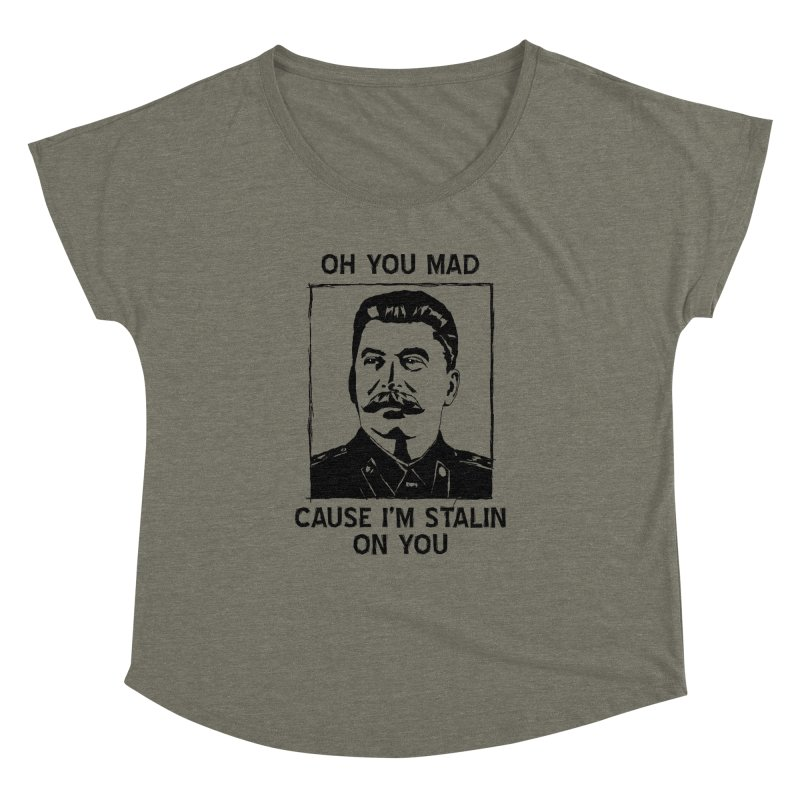 Oh you mad cuz i'm Stalin on you Women's Dolman Scoop Neck by Shadeprint's Artist Shop