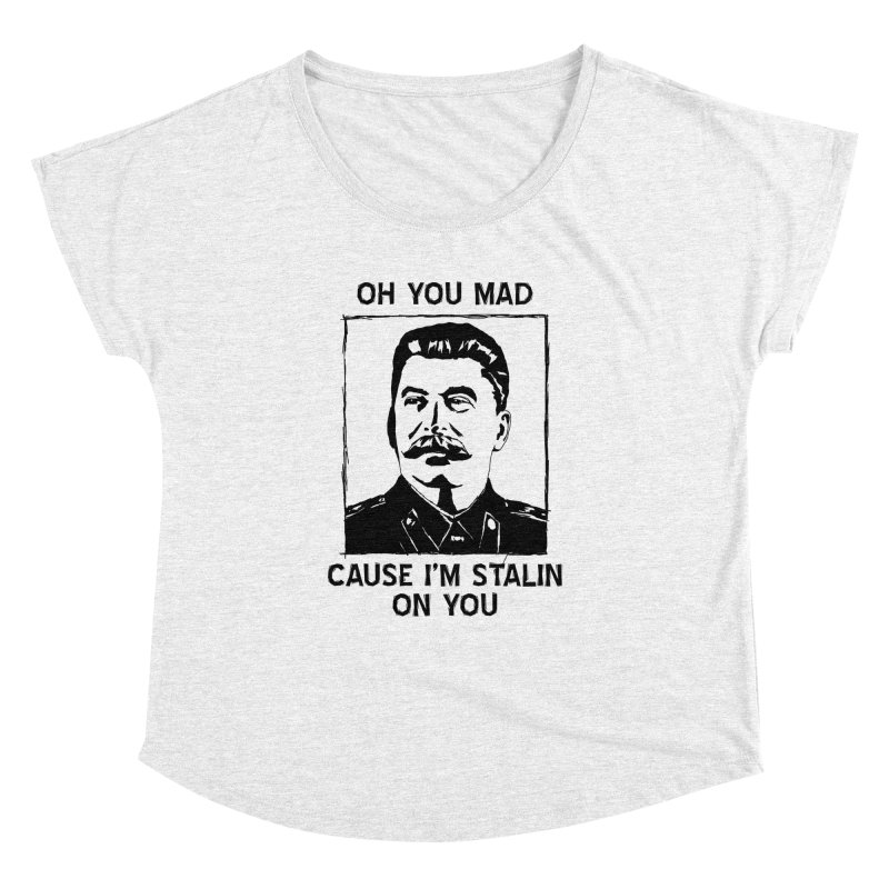 Oh you mad cuz i'm Stalin on you Women's Dolman by Shadeprint's Artist Shop