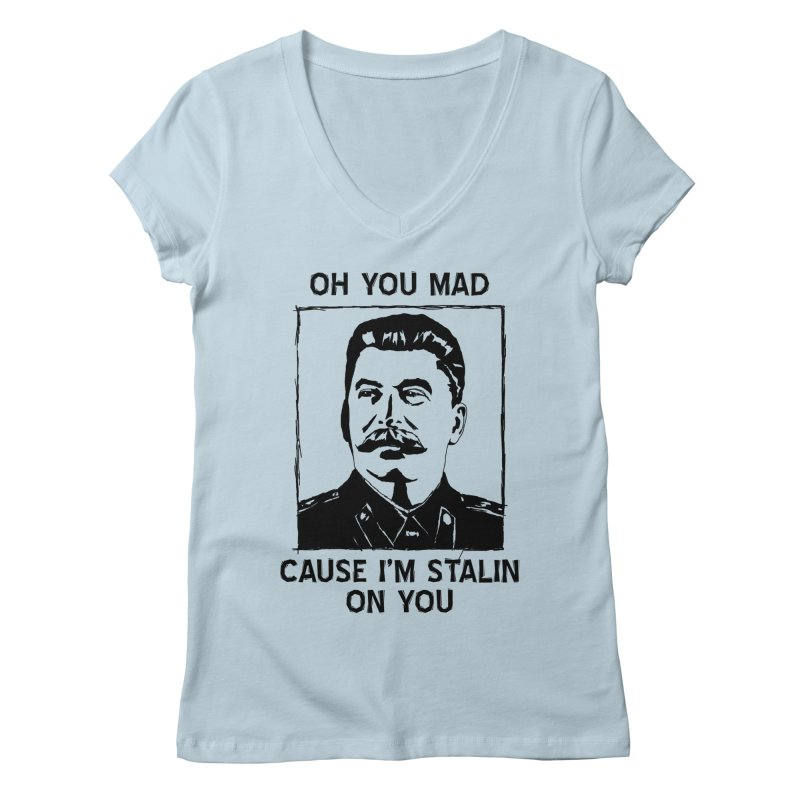 Oh you mad cuz i'm Stalin on you Women's V-Neck by Shadeprint's Artist Shop