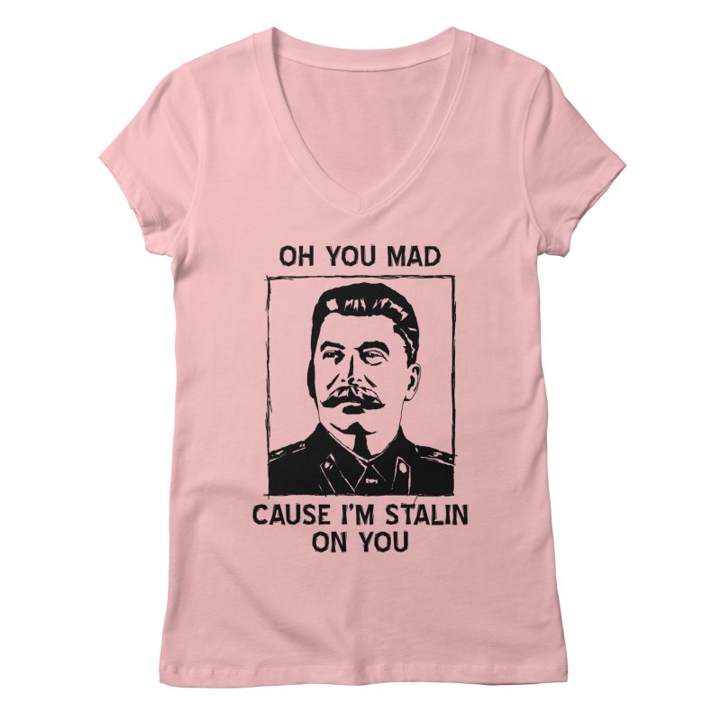 Oh you mad cuz i'm Stalin on you Women's Regular V-Neck by Shadeprint's Artist Shop