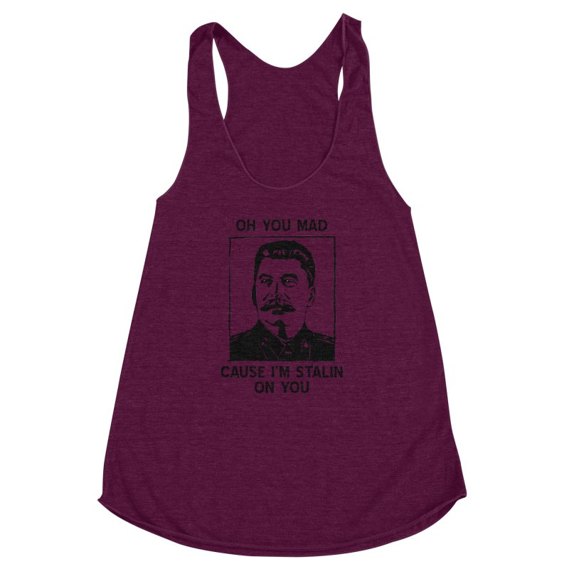Oh you mad cuz i'm Stalin on you Women's Racerback Triblend Tank by Shadeprint's Artist Shop