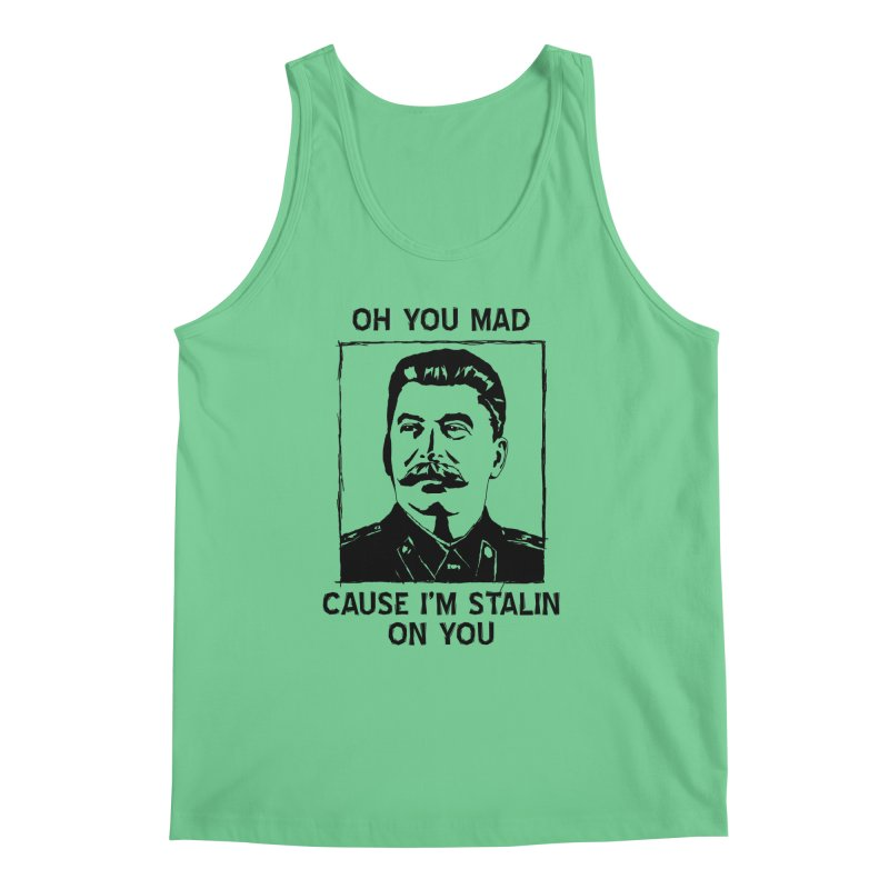 Oh you mad cuz i'm Stalin on you Men's Regular Tank by Shadeprint's Artist Shop