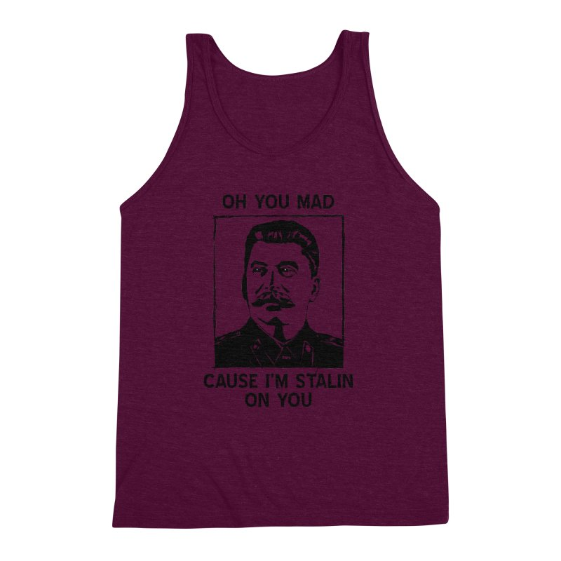 Oh you mad cuz i'm Stalin on you Men's Triblend Tank by Shadeprint's Artist Shop