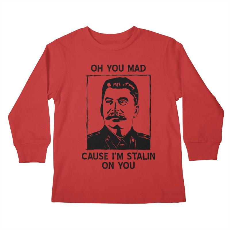 Oh you mad cuz i'm Stalin on you Kids Longsleeve T-Shirt by Shadeprint's Artist Shop