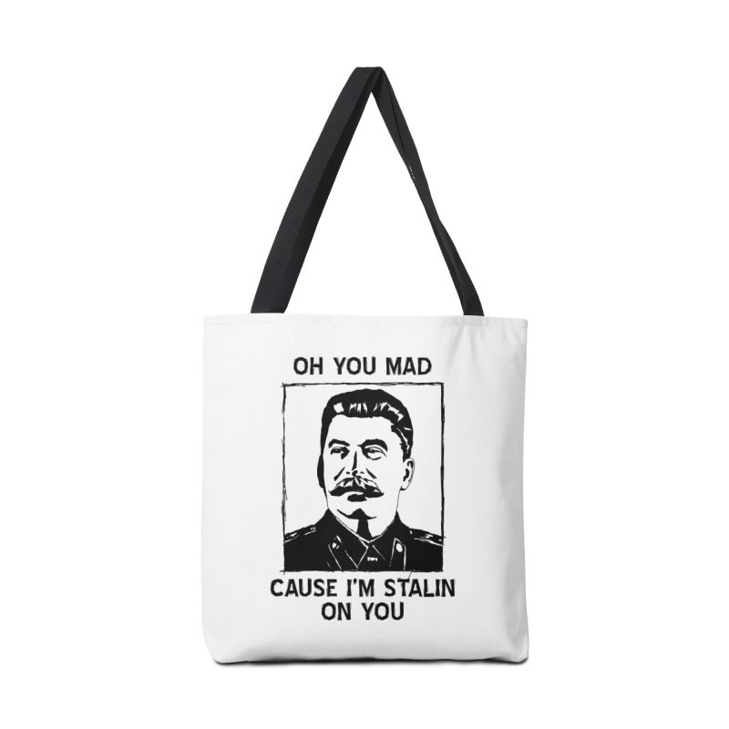 Oh you mad cuz i'm Stalin on you Accessories Tote Bag Bag by Shadeprint's Artist Shop
