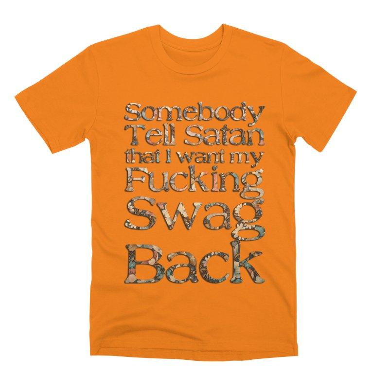 Tell Satan I want my Swag Back! Men's T-Shirt by Shadeprint's Artist Shop