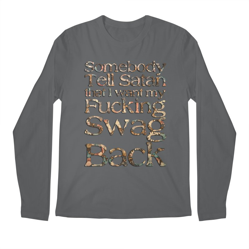 Tell Satan I want my Swag Back! Men's Longsleeve T-Shirt by Shadeprint's Artist Shop