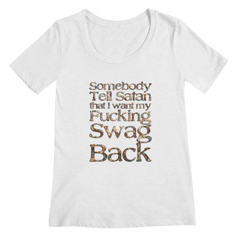 Tell Satan I want my Swag Back! Women's Regular Scoop Neck by Shadeprint's Artist Shop