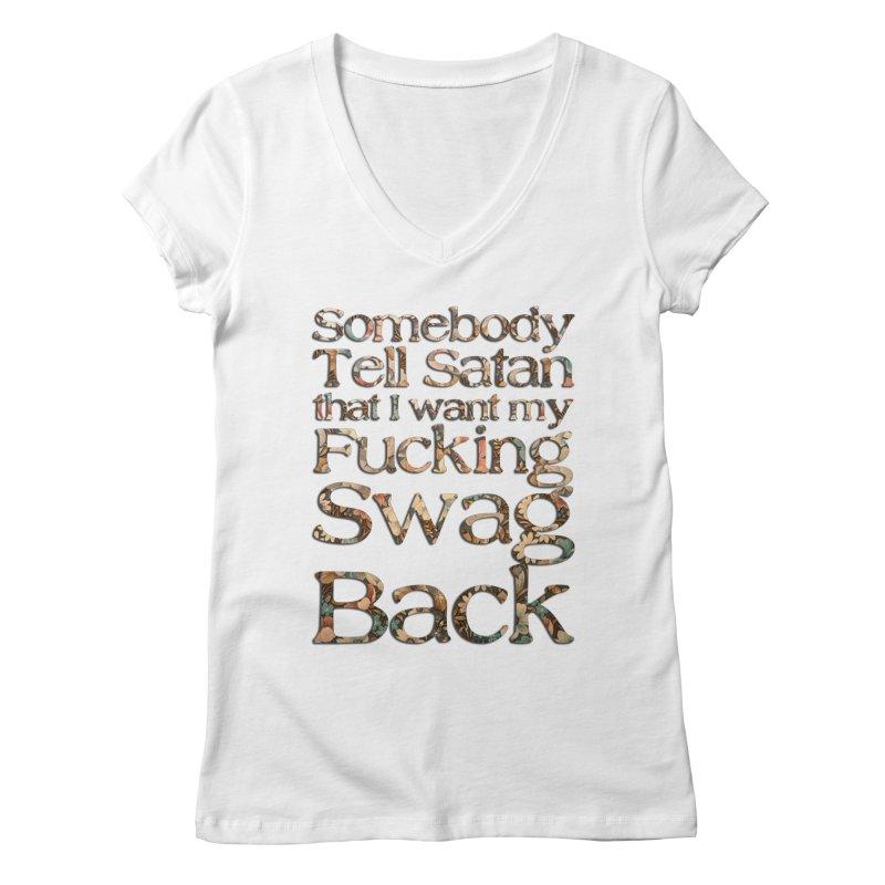 Tell Satan I want my Swag Back! Women's Regular V-Neck by Shadeprint's Artist Shop