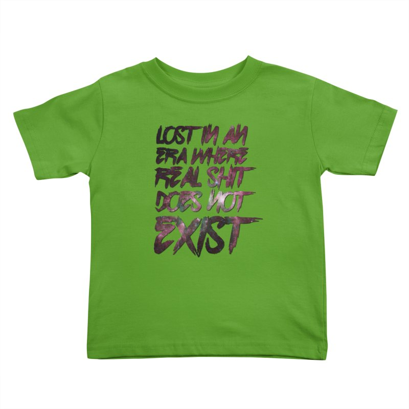 Lost in an era where real shit does not exist Kids Toddler T-Shirt by SHADEPRINT.DESIGN