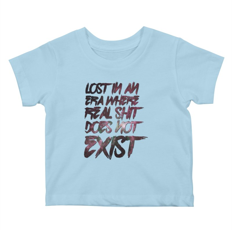 Lost in an era where real shit does not exist Kids Baby T-Shirt by Shadeprint's Artist Shop
