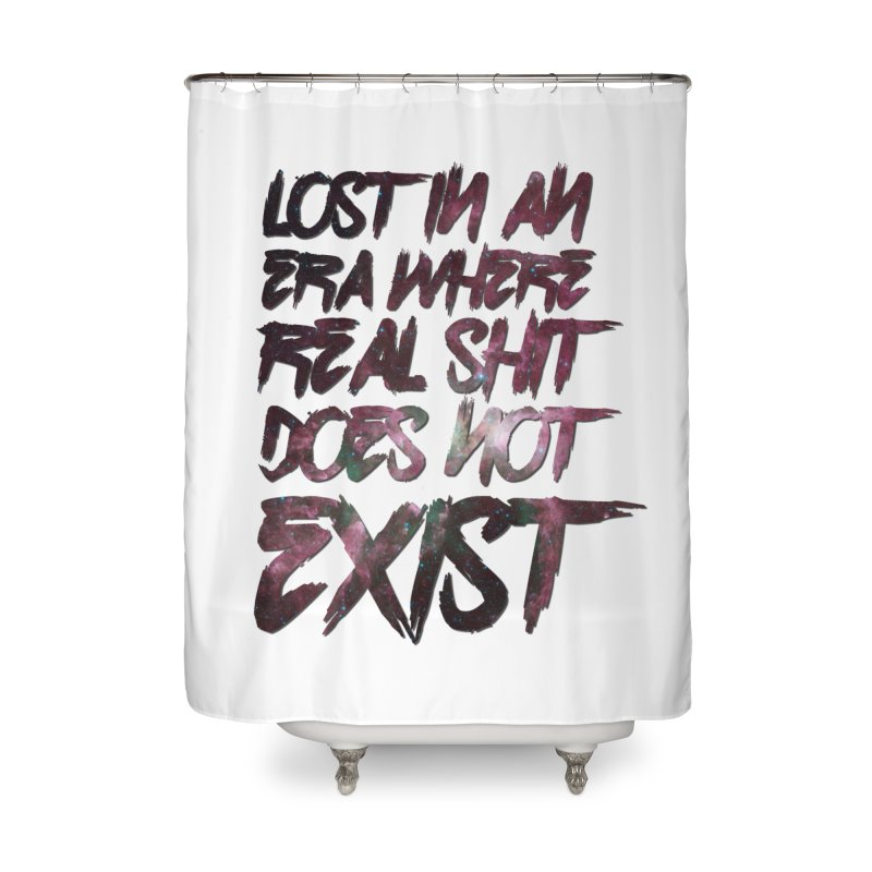Lost in an era where real shit does not exist Home Shower Curtain by Shadeprint's Artist Shop