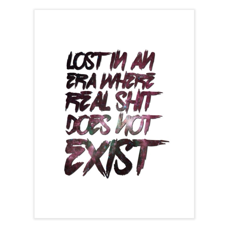 Lost in an era where real shit does not exist Home Fine Art Print by Shadeprint's Artist Shop