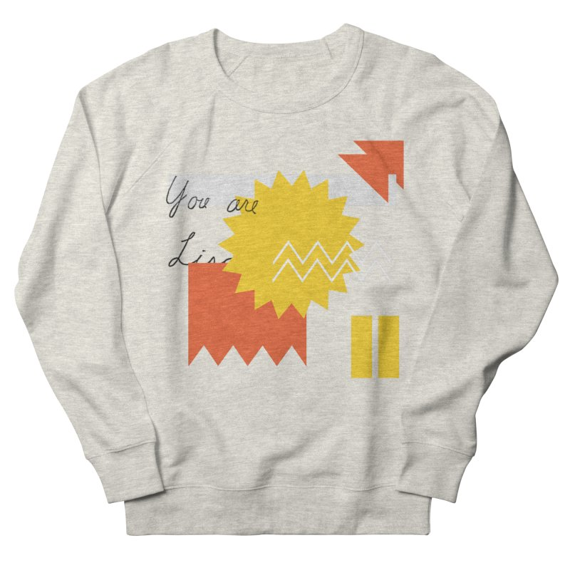 You are... Women's French Terry Sweatshirt by Shadeprint's Artist Shop