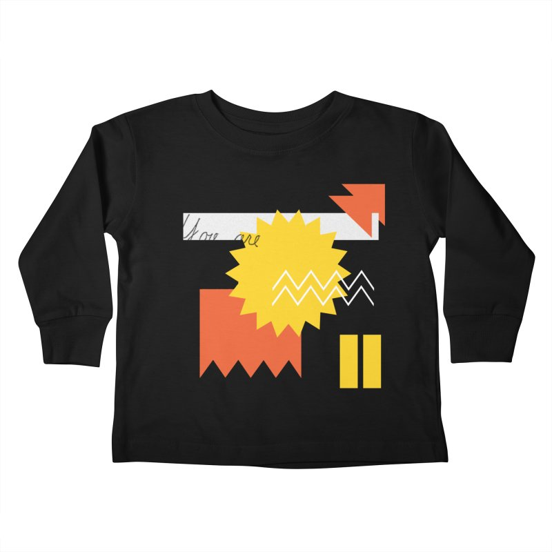 You are... Kids Toddler Longsleeve T-Shirt by Shadeprint's Artist Shop