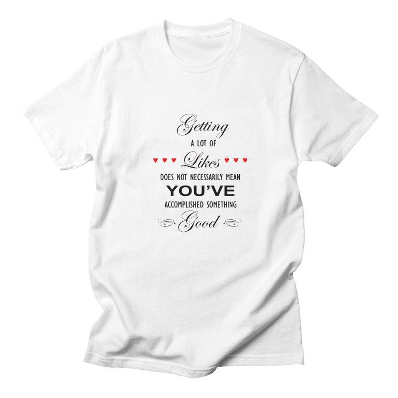 The Greatest Accomplishment Men's T-Shirt by Shappie's Glorious Design Shop