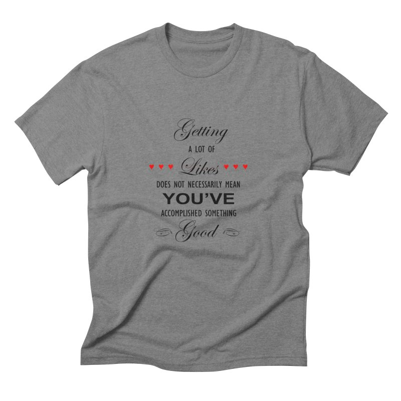 The Greatest Accomplishment Men's Triblend T-Shirt by Shappie's Glorious Design Shop