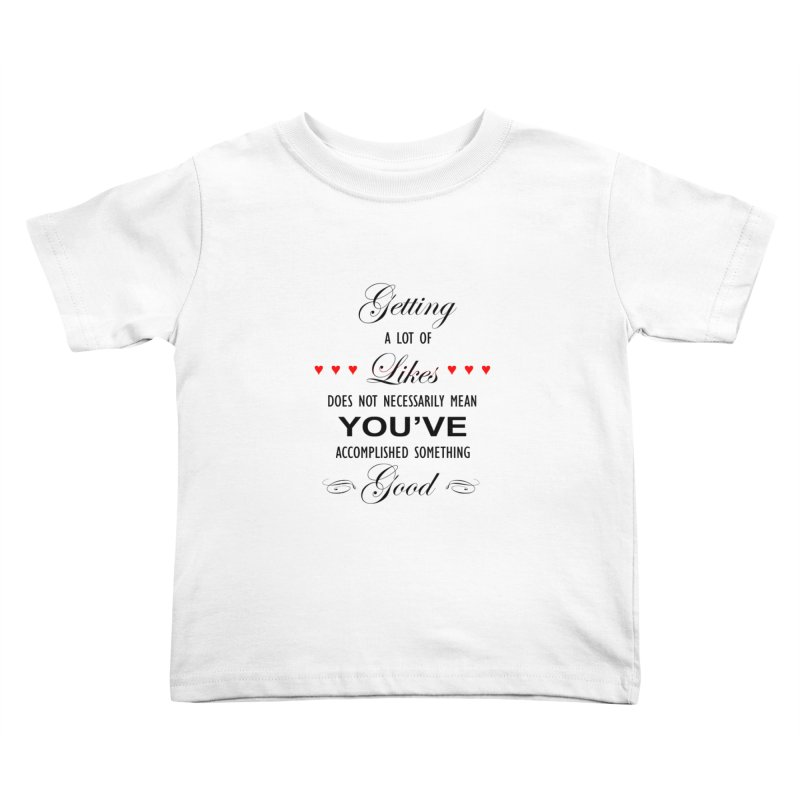 The Greatest Accomplishment Kids Toddler T-Shirt by Shappie's Glorious Design Shop