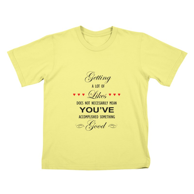 The Greatest Accomplishment Kids T-shirt by Shappie's Glorious Design Shop