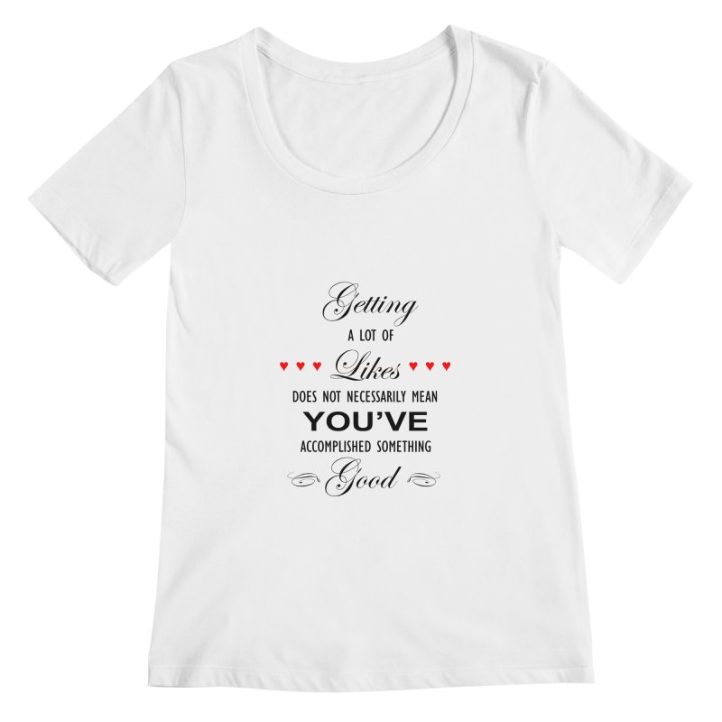 The Greatest Accomplishment Women's Scoopneck by Shappie's Glorious Design Shop