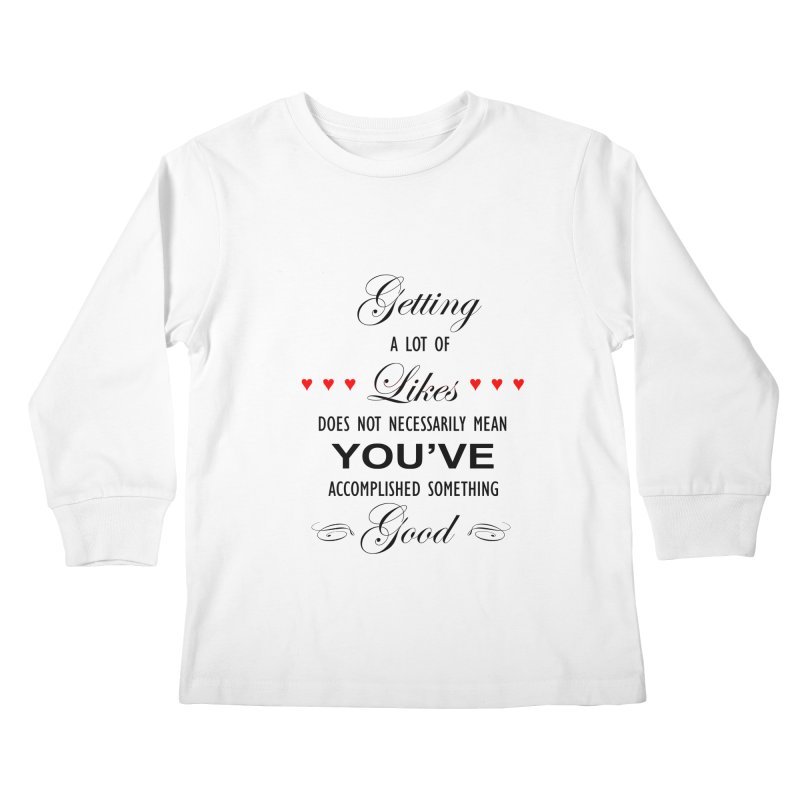 The Greatest Accomplishment Kids Longsleeve T-Shirt by Shappie's Glorious Design Shop