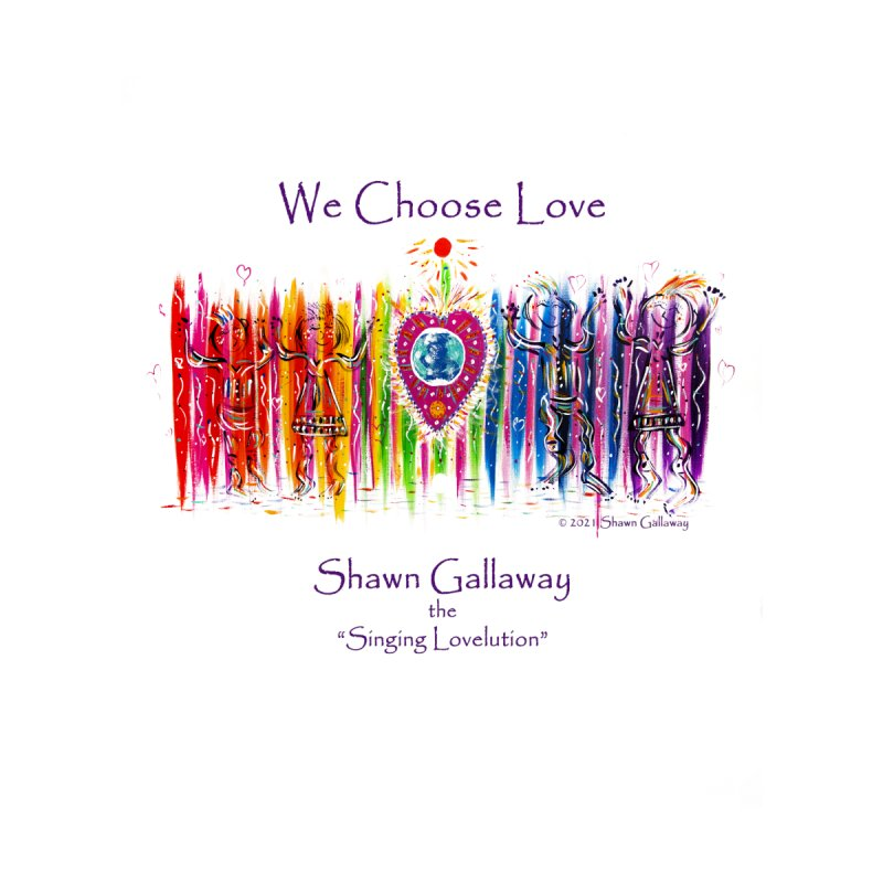 We Choose Love Men's T-Shirt by Shawn Gallaway Artist Shop