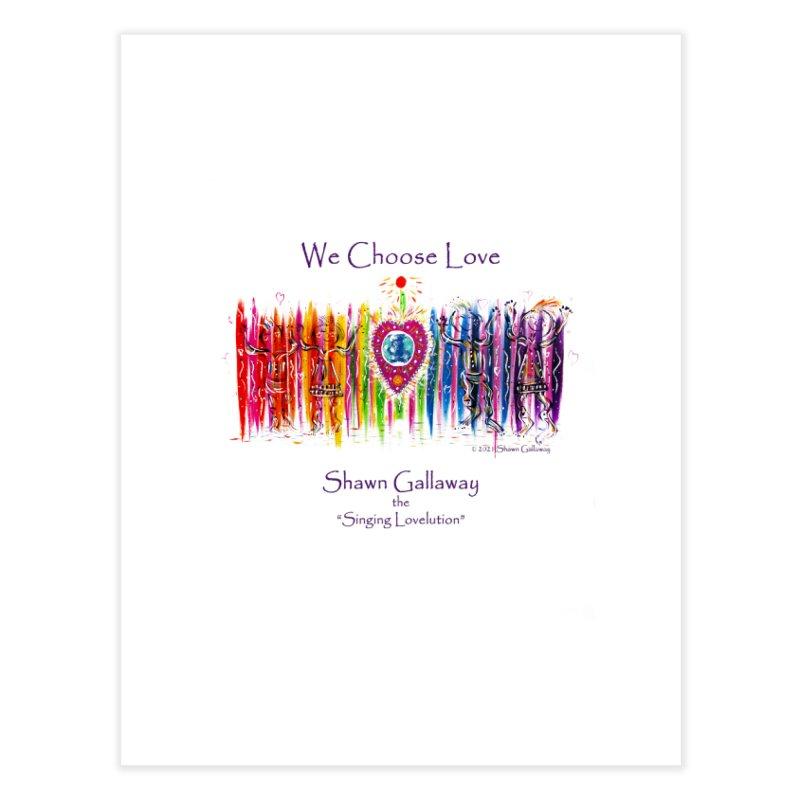 We Choose Love Home Fine Art Print by Shawn Gallaway Artist Shop