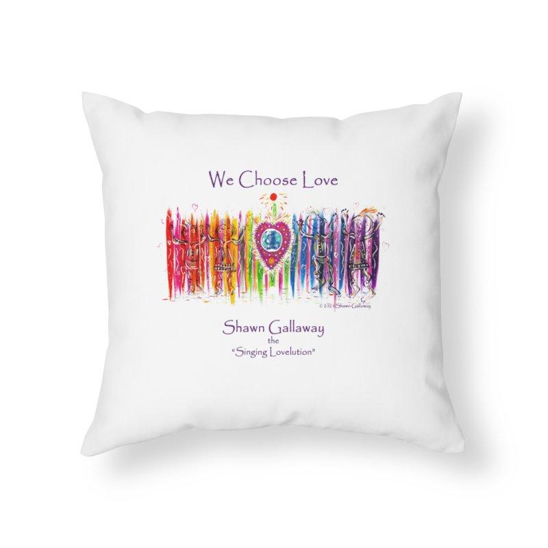 We Choose Love Home Throw Pillow by Shawn Gallaway Artist Shop