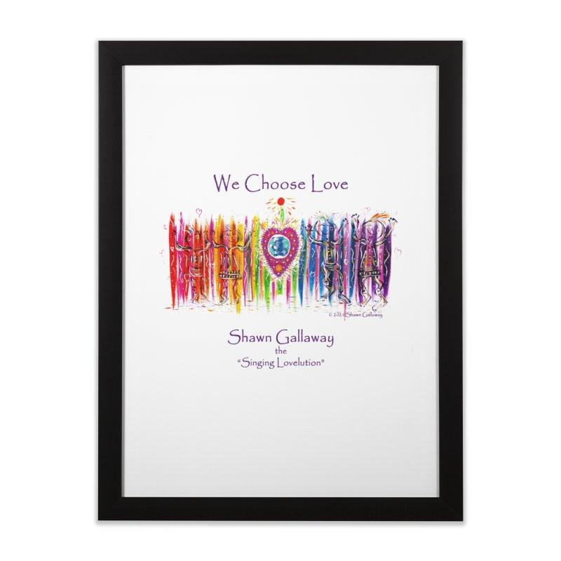 We Choose Love Home Framed Fine Art Print by Shawn Gallaway Artist Shop