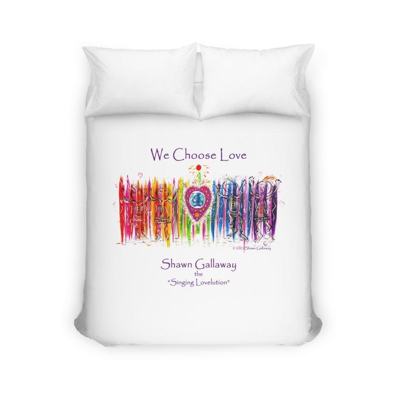 We Choose Love Home Duvet by Shawn Gallaway Artist Shop