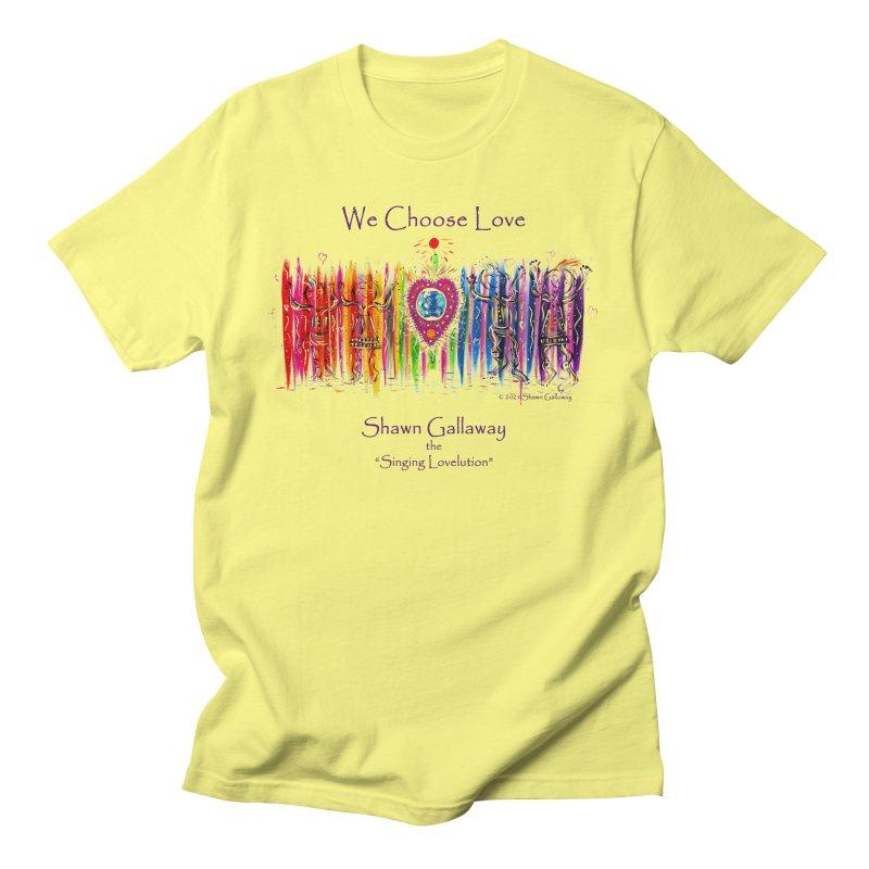 We Choose Love Men's T-Shirt by Shawn Gallaway Artist Shop