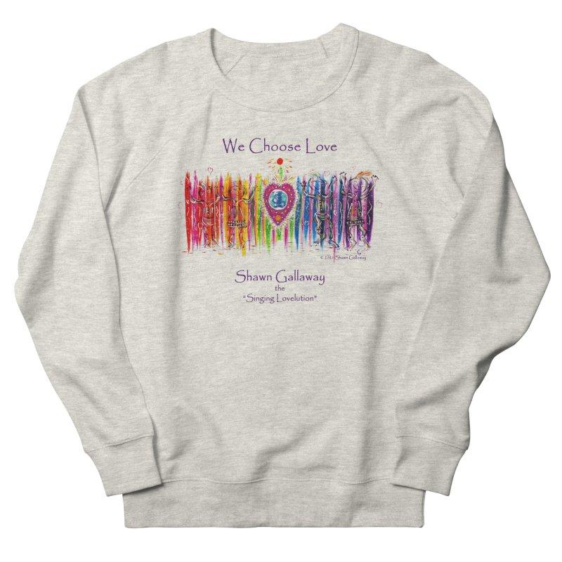 We Choose Love Men's Sweatshirt by Shawn Gallaway Artist Shop