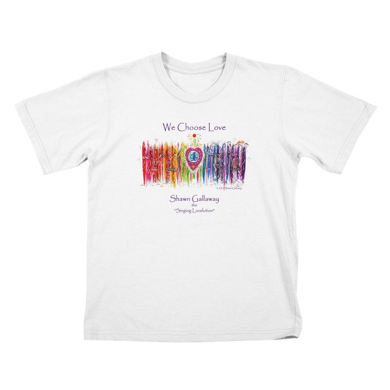 We Choose Love Kids T-Shirt by Shawn Gallaway Artist Shop